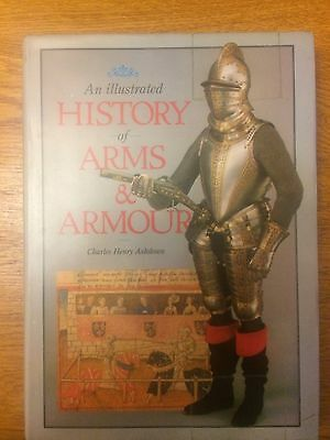 An Illustrated History of Arms and Armour by Charles H. Ashdown