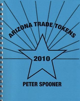 """ARIZONA TRADE TOKENS 2010"" by Peter Spooner, THE STANDARD & ONLY Reference BOOK"