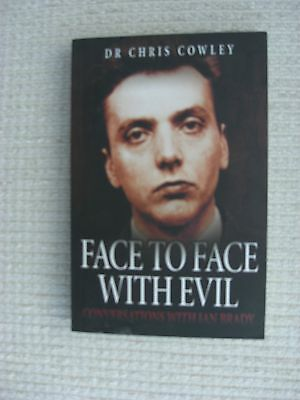 Face To Face with Evil (Conversations with Ian Brady) by Dr Chris Cowley