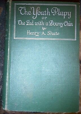 1917 Book The Youth Plupy or Lad with Downy Chin by Henry Shute ( pub Aug. 1917)