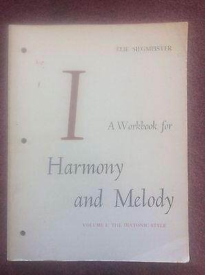 A WORKBOOK FOR HARMONY AND MELODY VOLUME 1 THE DIATONIC METHOD Elie Siegmeister