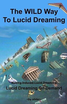 The WILD Way to Lucid Dreaming - Lucid Dreaming On Demand! - New Book On WILDs!