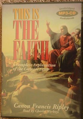 This Is The Faith: Complete Explanation of Catholic Unabridged MP3-CD Audiobook