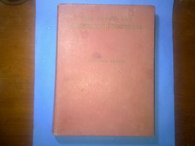 """The Centenary History of Victoria "" by Ambrose Pratt, 1st Ed"