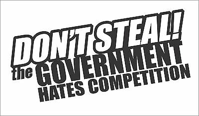 Don't Steal the Government hates Competition Funny Window Vinyl Decal Sticker