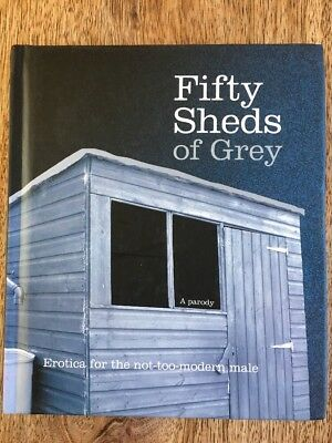 Fifty Sheds of Grey: Erotica for the Not-too-modern Male by C. T. Grey (Hardbac…
