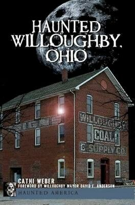 NEW Haunted Willoughby, Ohio by Cathi Weber BOOK (Paperback / softback)