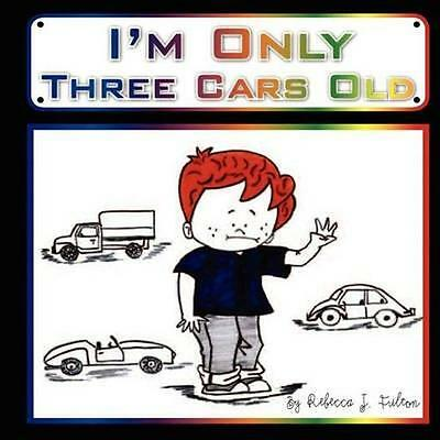 NEW I'm Only Three Cars Old by Rebecca J Fulton BOOK (Paperback / softback)