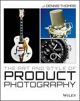 NEW The Art And Style Of Product Photography by J. Dennis... BOOK (Paperback)