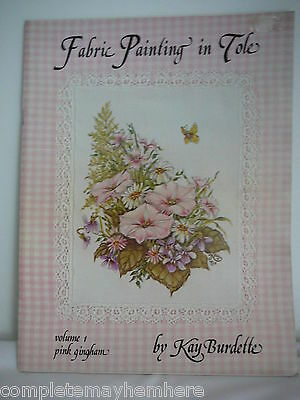 Fabric Painting in Tole by Kay Burdette Vol 1 Kitsch Crafts Home Decoré