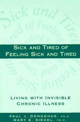 Sick and Tired of Feeling Sick and Tired : Living with Invisible Chronic Illness