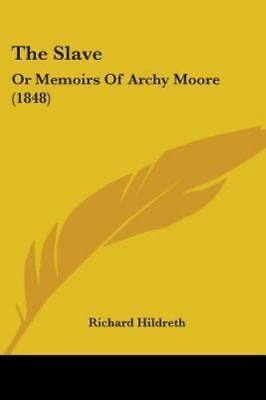 The Slave: Or Memoirs Of Archy Moore (1848) by Hildreth, Richard