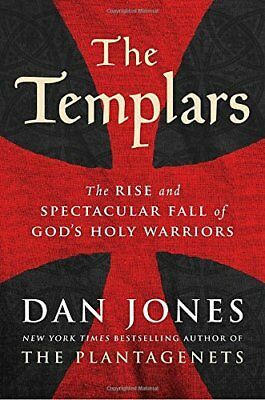 The Templars : The Rise and Spectacular Fall of God's Holy Warriors by Dan Jones
