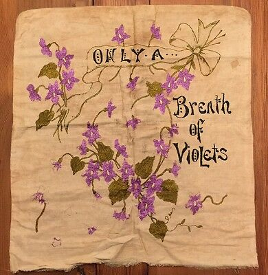 """Antique VICTORIAN Pillowcase Embroidered """"Only A Breath Of Violets"""""""