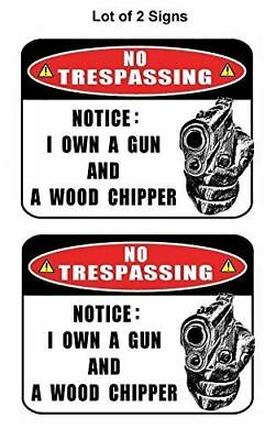 """2 Count """"No Trespassing Notice: I Own a Gun and a Woodchipper"""" Funny Sign"""