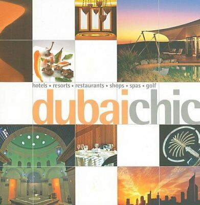 Dubai Chic: Hotels, Resorts, Restaurants, Shops, Spas, Golf (Chic Collection) B