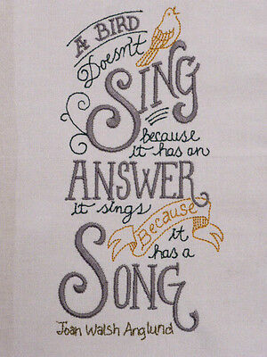 'A Bird doesn't sing because....f' ~ Embroidered  Quilt Block/Panel