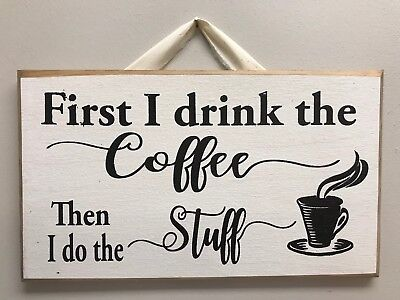 First I drink Coffee then I do Stuff sign kitchen barista gift Farmhouse style