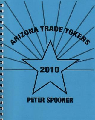 """""""ARIZONA TRADE TOKENS 2010"""" by Peter Spooner, THE STANDARD & ONLY Reference BOOK"""