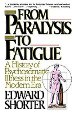 NEW From Paralysis To Fatigue by Edward Shorter BOOK (Paperback) Free P&H
