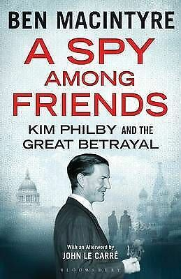 A Spy Among Friends: Kim Philby and the Great Betrayal by Bloomsbury Publishing