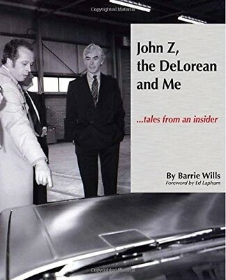 John Z, the Delorean & Me: Tales from an Insider by Barrie Wills (Hardback,...
