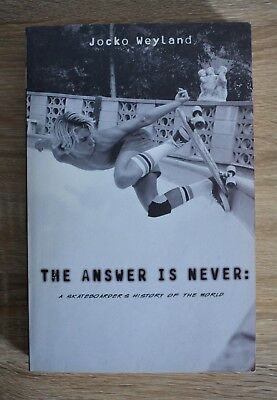 The Answer is Never A Skateboarders History of the World by Jocko Weyland 2002