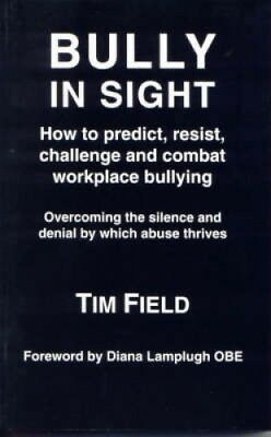 Bully in Sight: How to Predict, Resist, Challenge and Combat Workplace