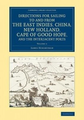 Directions for Sailing to and from the East Indies, China, New Holland, Cape