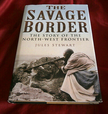 THE SAVAGE BORDER. STORY OF THE N.W. FRONTIER. Jules Stewart. 2007. Illustrated.
