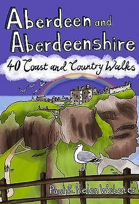 Aberdeen and Aberdeenshire: 40 Coast and Country Walks by Paul Webster, Helen We