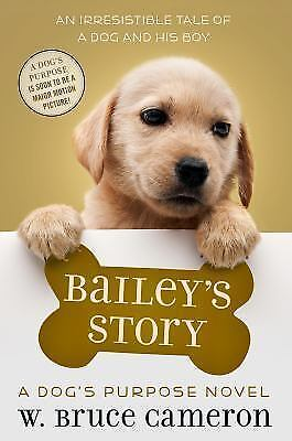 Bailey's Story: A Dog's Purpose Novel by W. Bruce Cameron SOFTCOVER **NEW**
