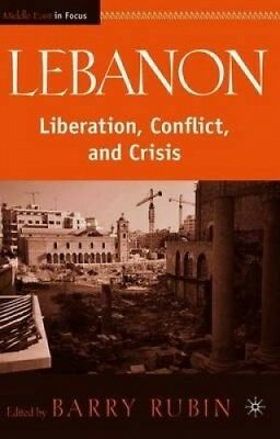 Lebanon: Liberation, Conflict, and Crisis (The Middle East in Focus).