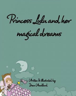 Princess Lulu and Her Magical Dreams by Dean Woodland.