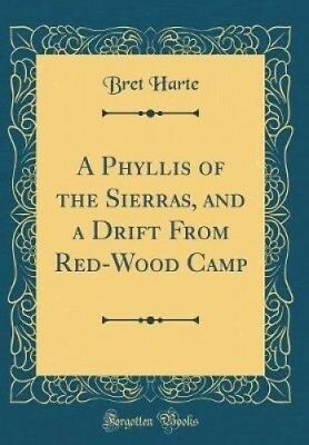 A Phyllis of the Sierras, and a Drift from Red-Wood Camp (Classic Reprint).