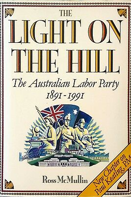 The Light on the Hill: History of the Australian Labor Party, 1891-1991 by Ross…