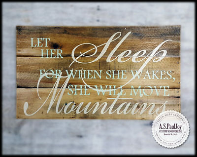 Let Her Sleep For When She Wakes She Will Move Mountains. Hand Paint Pallet Sign