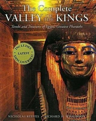 The Complete Valley of the Kings: Tombs and Treasures of Egypt's Greatest