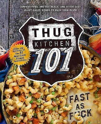 Thug Kitchen 101 : Fast as Fuck by Thug Kitchen (Hardcover, 2016)