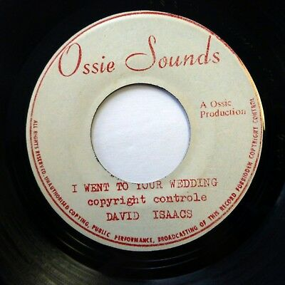 DAVID ISAACS 45 I went To Your Wedding OSSIE SOUNDS reggae  h1034