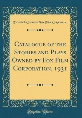 Catalogue of the Stories and Plays Owned by Fox Film Corporation, 1931