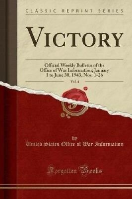 Victory, Vol. 4: Official Weekly Bulletin of the Office of War Information;