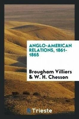 Anglo-American Relations, 1861-1865 by Brougham Villiers.