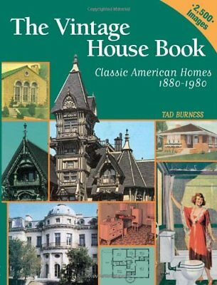The Vintage House Book: 100 Years of Classic American Homes By Tad Burness