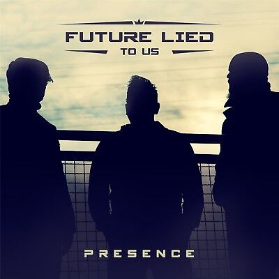 FUTURE LIED TO US Presence CD 2018