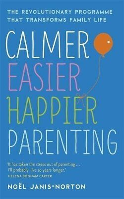 Calmer, Easier, Happier Parenting: The Revolutionary Programme That Transforms