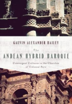 The Andean Hybrid Baroque: Convergent Cultures in the Churches of Colonial Peru