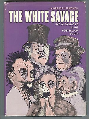1970 Postbellum South Racial Fantasies 1st ed THE WHITE SAVAGE Lawrence Friedman
