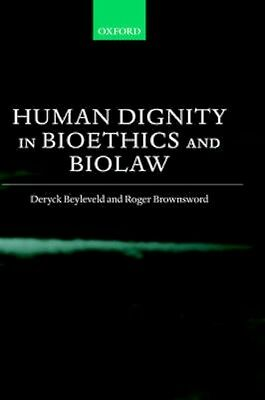 NEW Human Dignity In Bioethics And Biolaw by Deryck Beyleveld BOOK (Hardback)