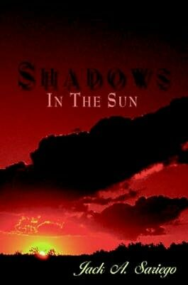 """NEW """"shadows In The Sun"""" by Jack A Sariego BOOK (Paperback) Free P&H"""